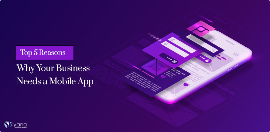 Top 5 Reasons Why Your Business Needs a Mobile App